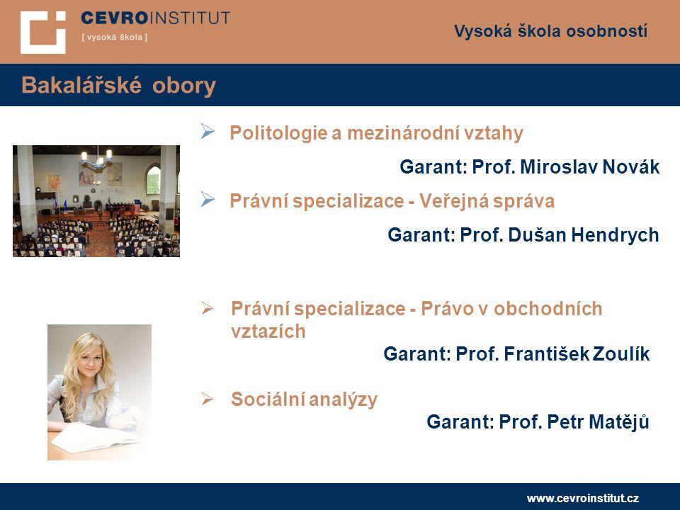 Vysoká škola osobností www.cevroinstitut.cz Bakalářské obory  Politologie a mezinárodní vztahy Garant: Prof.