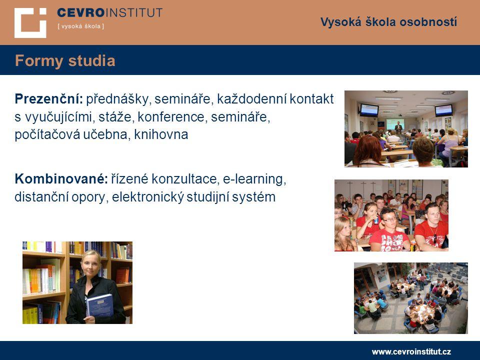 Vysoká škola osobností www.cevroinstitut.cz Formy studia Prezenční: přednášky, semináře, každodenní kontakt s vyučujícími, stáže, konference, semináře