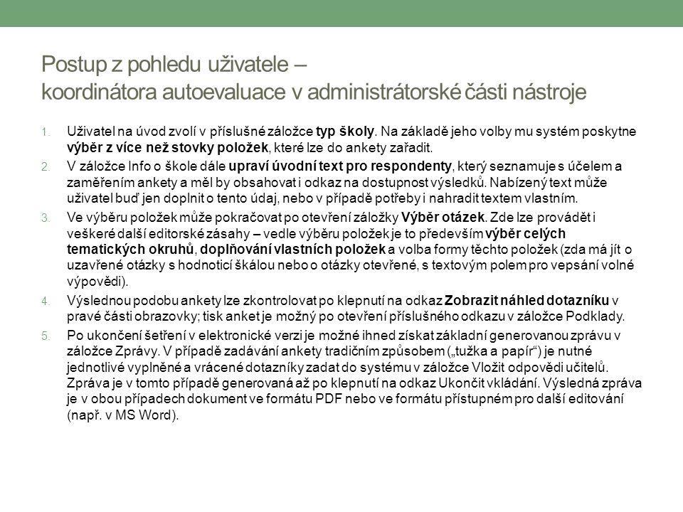 Postup z pohledu uživatele – koordinátora autoevaluace v administrátorské části nástroje 1. Uživatel na úvod zvolí v příslušné záložce typ školy. Na z