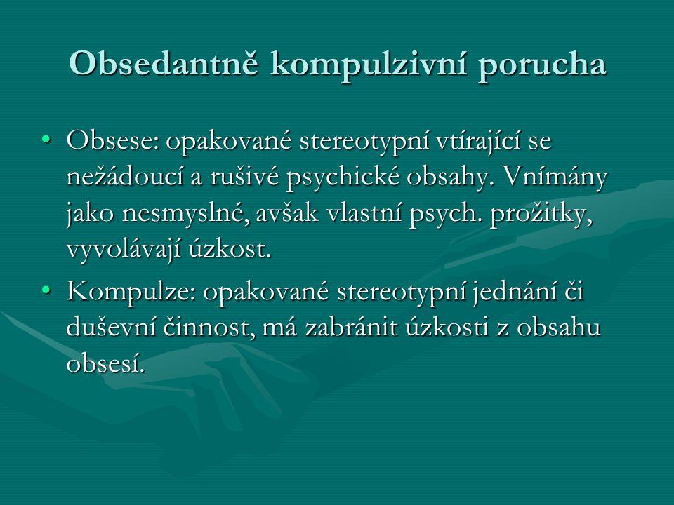 Obsedantně kompulzivní porucha Obsese: opakované stereotypní vtírající se nežádoucí a rušivé psychické obsahy.