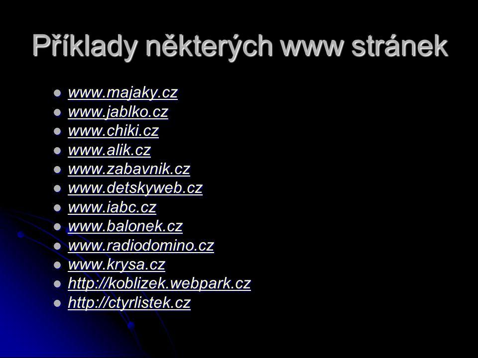 Příklady některých www stránek www.majaky.cz www.majaky.cz www.majaky.cz www.jablko.cz www.jablko.cz www.jablko.cz www.chiki.cz www.chiki.cz www.chiki.cz www.alik.cz www.alik.cz www.alik.cz www.zabavnik.cz www.zabavnik.cz www.zabavnik.cz www.detskyweb.cz www.detskyweb.cz www.detskyweb.cz www.iabc.cz www.iabc.cz www.iabc.cz www.balonek.cz www.balonek.cz www.balonek.cz www.radiodomino.cz www.radiodomino.cz www.radiodomino.cz www.krysa.cz www.krysa.cz www.krysa.cz http://koblizek.webpark.cz http://koblizek.webpark.cz http://koblizek.webpark.cz http://ctyrlistek.cz http://ctyrlistek.cz http://ctyrlistek.cz
