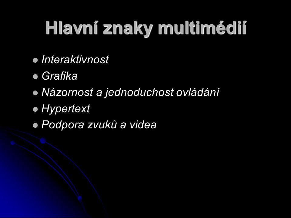 Hlavní znaky multimédií Interaktivnost Grafika Názornost a jednoduchost ovládání Hypertext Podpora zvuků a videa