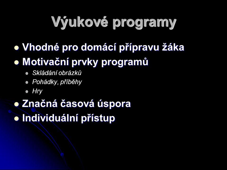 Výukové programy Vhodné pro domácí přípravu žáka Vhodné pro domácí přípravu žáka Motivační prvky programů Motivační prvky programů Skládání obrázků Pohádky, příběhy Hry Značná časová úspora Značná časová úspora Individuální přístup Individuální přístup