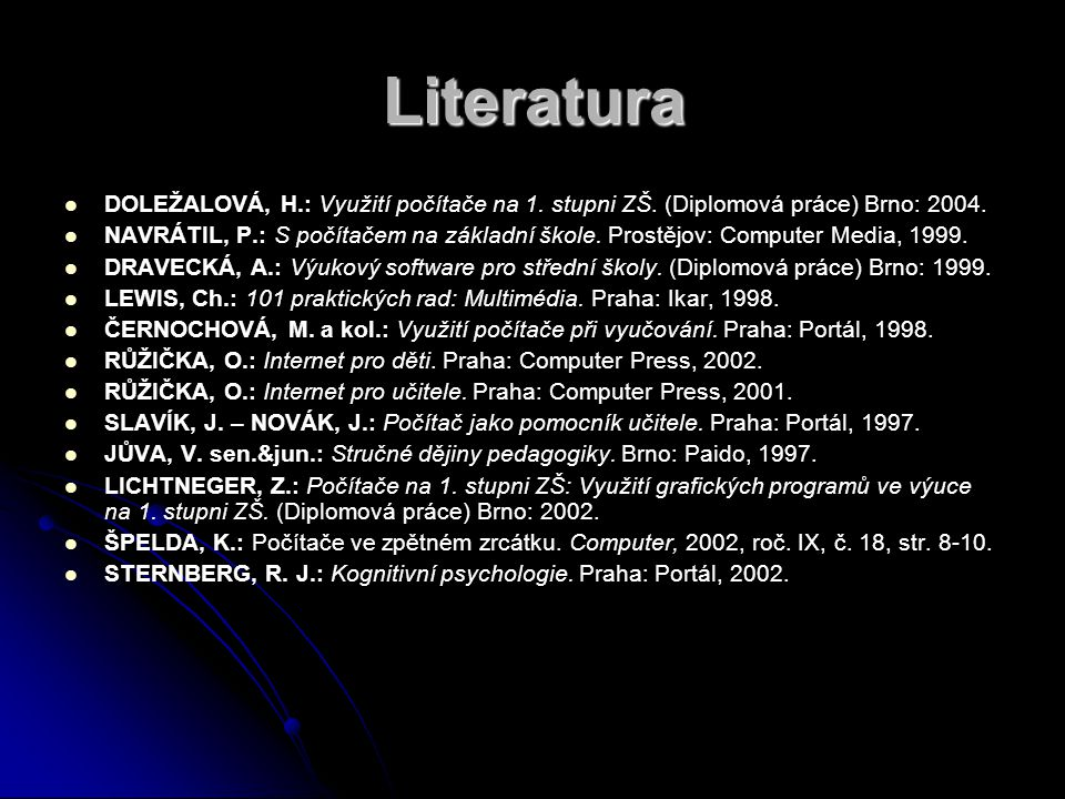 Literatura DOLEŽALOVÁ, H.: Využití počítače na 1. stupni ZŠ.