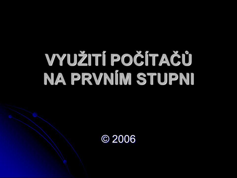 VYUŽITÍ POČÍTAČŮ NA PRVNÍM STUPNI © 2006