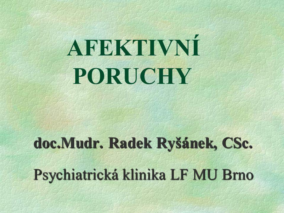 AFEKTIVNÍ PORUCHY doc.Mudr. Radek Ryšánek, CSc. Psychiatrická klinika LF MU Brno
