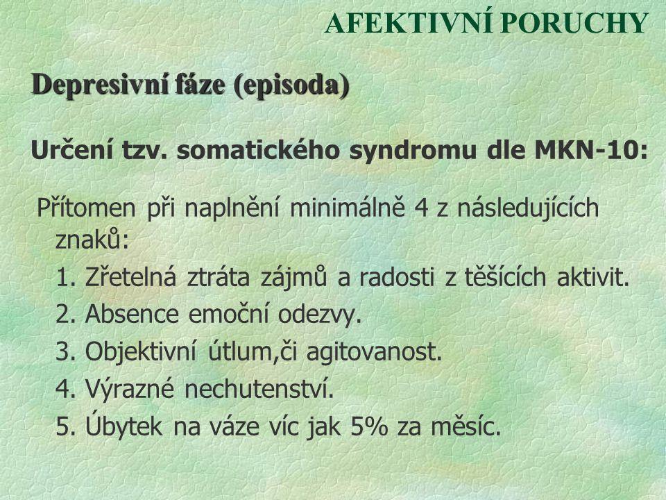 AFEKTIVNÍ PORUCHY Depresivní fáze (episoda) Určení tzv. somatického syndromu dle MKN-10: Přítomen při naplnění minimálně 4 z následujících znaků: 1. Z