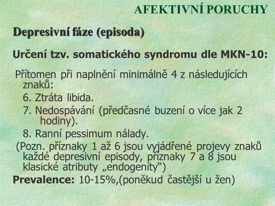 AFEKTIVNÍ PORUCHY Depresivní fáze (episoda) Určení tzv. somatického syndromu dle MKN-10: Přítomen při naplnění minimálně 4 z následujících znaků: 6. Z
