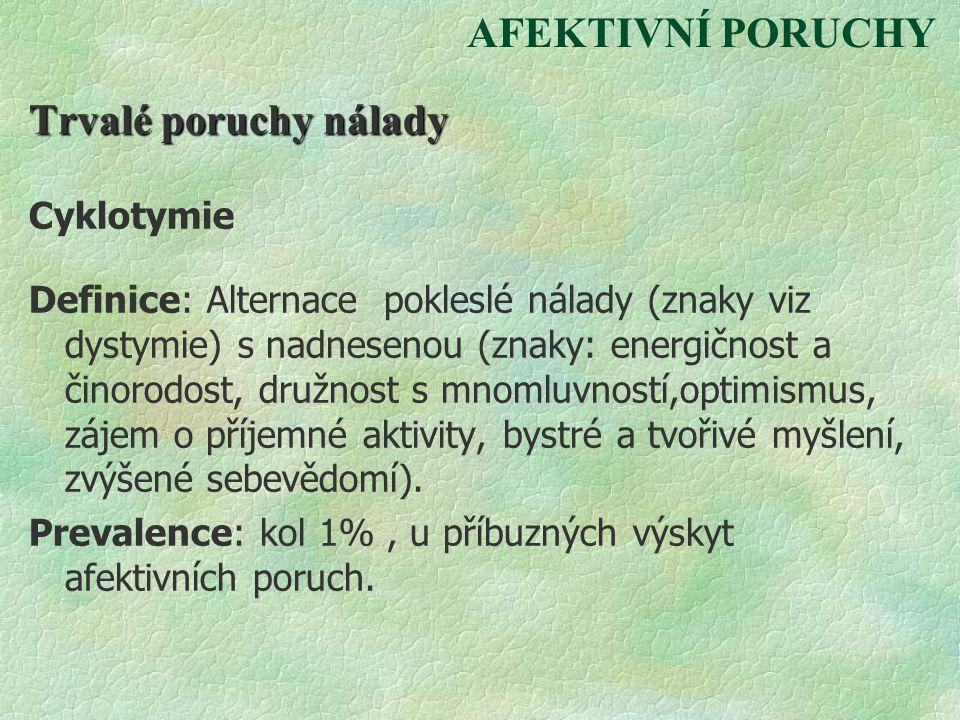 AFEKTIVNÍ PORUCHY Trvalé poruchy nálady Cyklotymie Definice: Alternace pokleslé nálady (znaky viz dystymie) s nadnesenou (znaky: energičnost a činorod