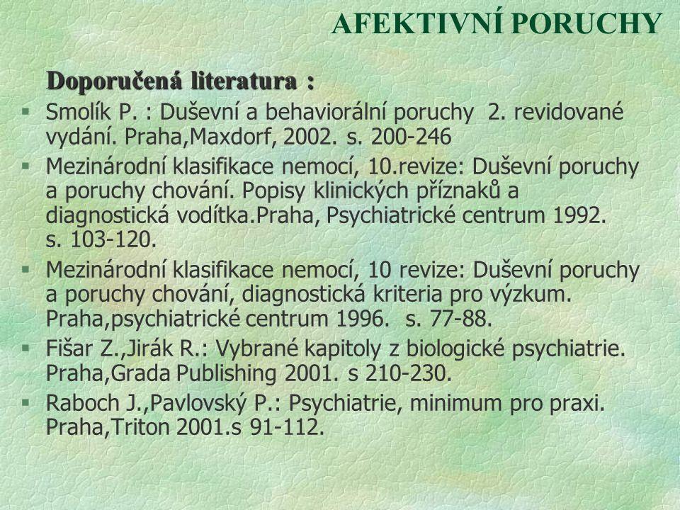 AFEKTIVNÍ PORUCHY Doporučená literatura : §Smolík P. : Duševní a behaviorální poruchy 2. revidované vydání. Praha,Maxdorf, 2002. s. 200-246 §Mezinárod