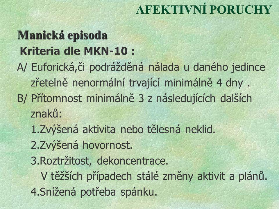 AFEKTIVNÍ PORUCHY Manická episoda Kriteria dle MKN-10 : A/ Euforická,či podrážděná nálada u daného jedince zřetelně nenormální trvající minimálně 4 dn