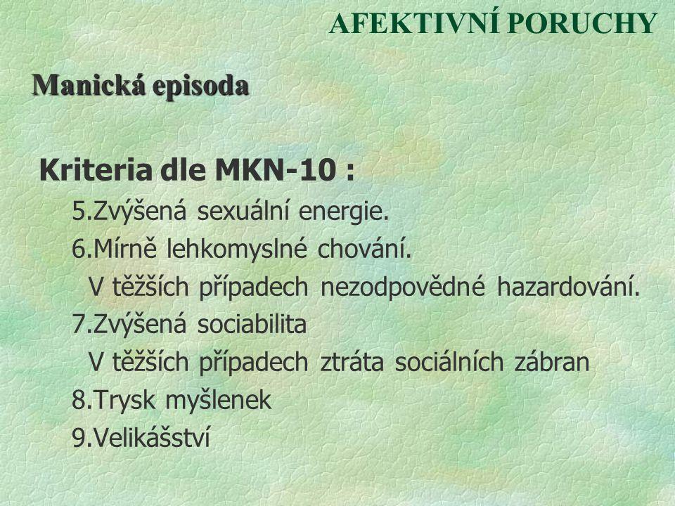 AFEKTIVNÍ PORUCHY Manická episoda Kriteria dle MKN-10 : 5.Zvýšená sexuální energie. 6.Mírně lehkomyslné chování. V těžších případech nezodpovědné haza