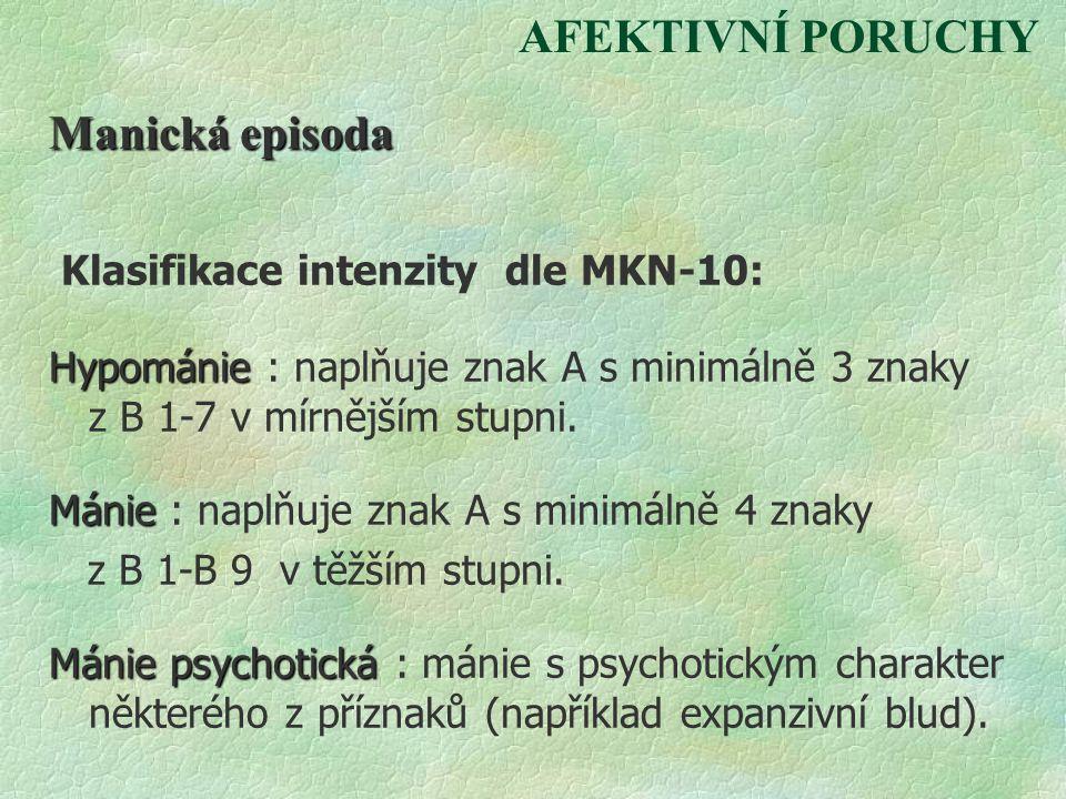 AFEKTIVNÍ PORUCHY Manická episoda Klasifikace intenzity dle MKN-10: Hypománie Hypománie : naplňuje znak A s minimálně 3 znaky z B 1-7 v mírnějším stup