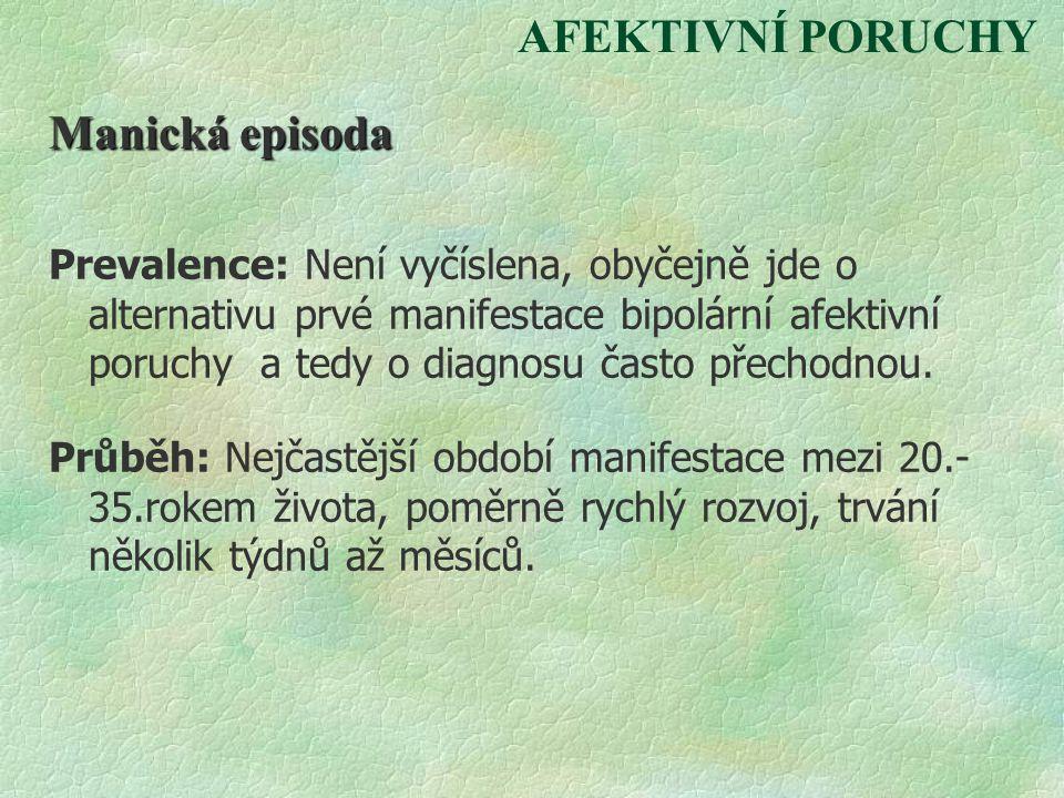 AFEKTIVNÍ PORUCHY Manická episoda Prevalence: Není vyčíslena, obyčejně jde o alternativu prvé manifestace bipolární afektivní poruchy a tedy o diagnos