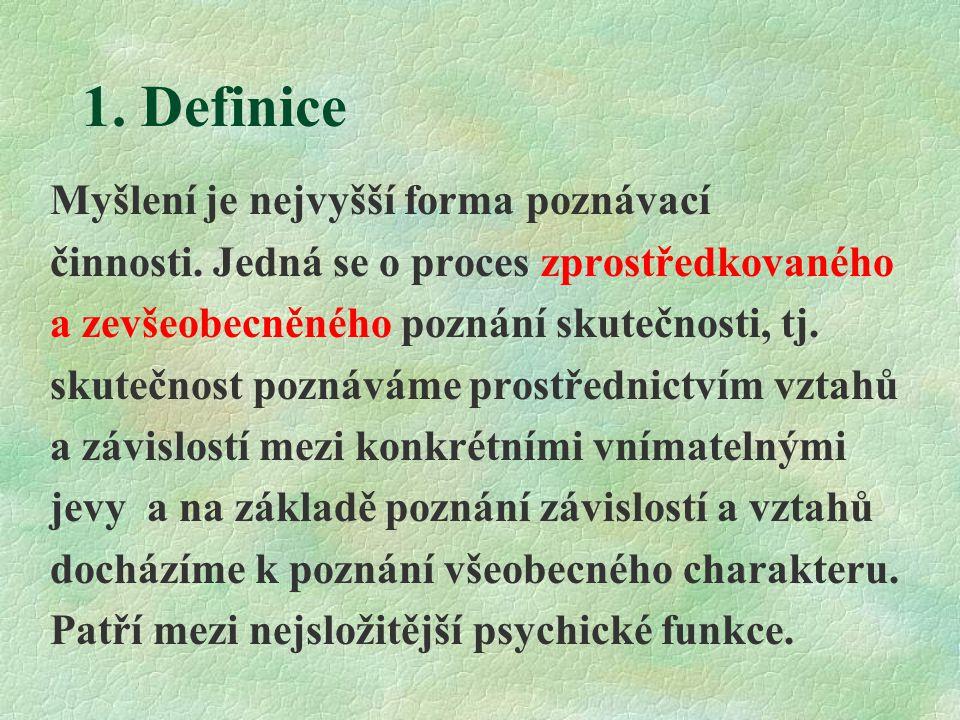 Základní pojmy Myšlení právě tak jako ostatní psychické funkce se uskutečňuje pomocí základních jednotek, tj.