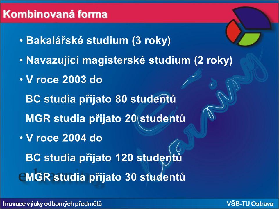 Inovace výuky odborných předmětů VŠB-TU Ostrava Bakalářské studium (3 roky) Navazující magisterské studium (2 roky) V roce 2003 do BC studia přijato 80 studentů MGR studia přijato 20 studentů V roce 2004 do BC studia přijato 120 studentů MGR studia přijato 30 studentů