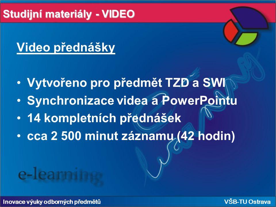 Studijní materiály - VIDEO Inovace výuky odborných předmětů VŠB-TU Ostrava Video přednášky Vytvořeno pro předmět TZD a SWI Synchronizace videa a PowerPointu 14 kompletních přednášek cca 2 500 minut záznamu (42 hodin)