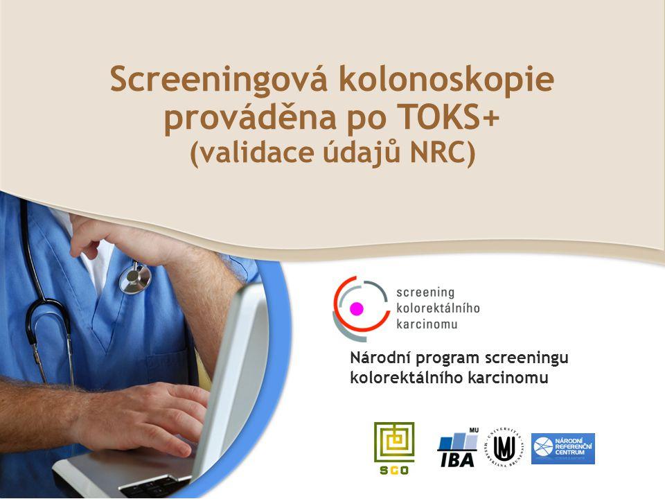 Screeningová kolonoskopie prováděna po TOKS+ (validace údajů NRC) Národní program screeningu kolorektálního karcinomu
