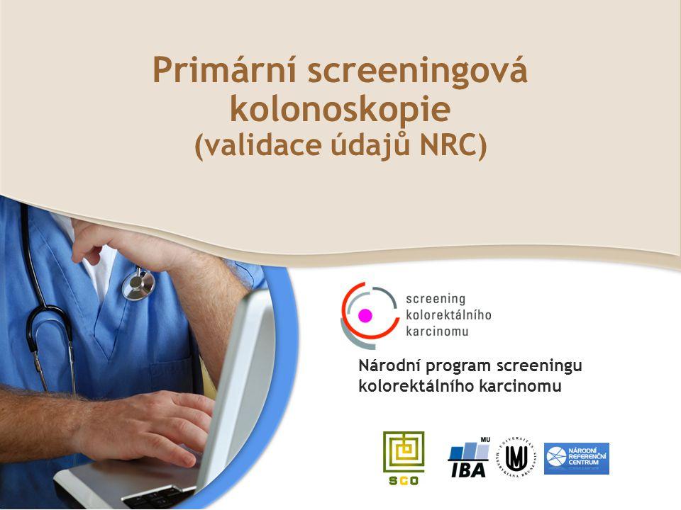 Primární screeningová kolonoskopie (validace údajů NRC) Národní program screeningu kolorektálního karcinomu