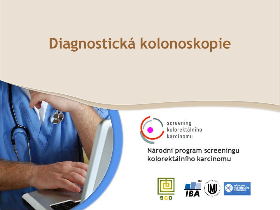 Diagnostická kolonoskopie Národní program screeningu kolorektálního karcinomu
