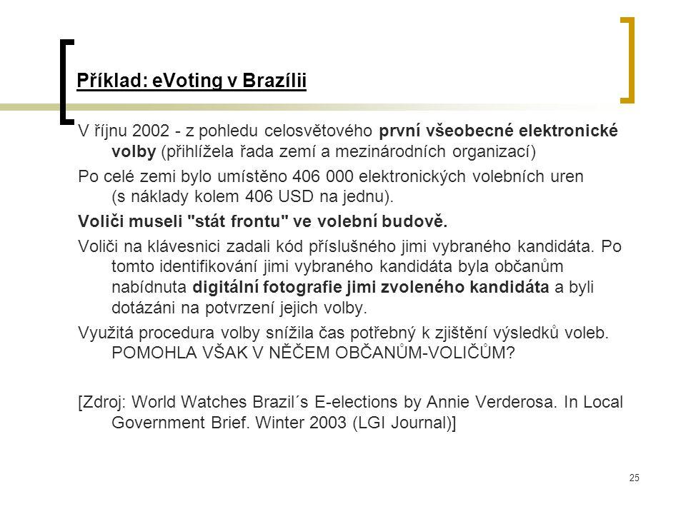 25 Příklad: eVoting v Brazílii V říjnu 2002 - z pohledu celosvětového první všeobecné elektronické volby (přihlížela řada zemí a mezinárodních organizací) Po celé zemi bylo umístěno 406 000 elektronických volebních uren (s náklady kolem 406 USD na jednu).