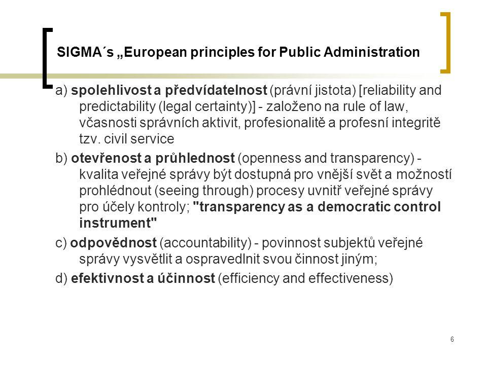 """6 SIGMA´s """"European principles for Public Administration a) spolehlivost a předvídatelnost (právní jistota) [reliability and predictability (legal certainty)] - založeno na rule of law, včasnosti správních aktivit, profesionalitě a profesní integritě tzv."""