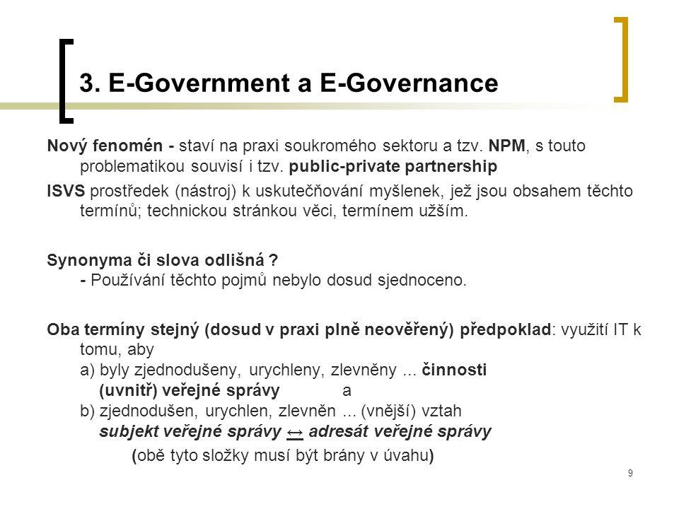 """10 Někdy jsou tyto pojmy teoreticky významově odlišovány ve smyslu následujícího schématu: E-GOVERNMENT E-GOVERNANCE GOVERNMENTGOVERNANCE Zaměření se na služby Dominantním objektem vláda Cílem zahrnout všechny potenciálně dotčené (""""stakeholders ) Holistický přístup Využití informačních a komunikačních technologií vyššího stupně (např."""