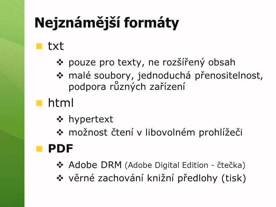 Nejznámější formáty txt  pouze pro texty, ne rozšířený obsah  malé soubory, jednoduchá přenositelnost, podpora různých zařízení html  hypertext  m