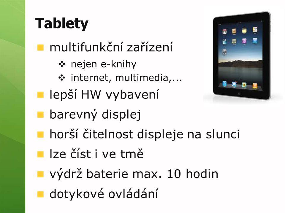 Tablety multifunkční zařízení  nejen e-knihy  internet, multimedia,... lepší HW vybavení barevný displej horší čitelnost displeje na slunci lze číst