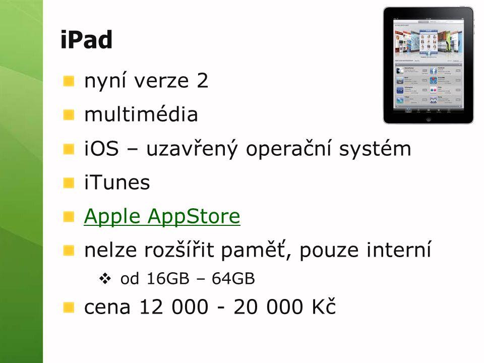 iPad nyní verze 2 multimédia iOS – uzavřený operační systém iTunes Apple AppStore nelze rozšířit paměť, pouze interní  od 16GB – 64GB cena 12 000 - 2
