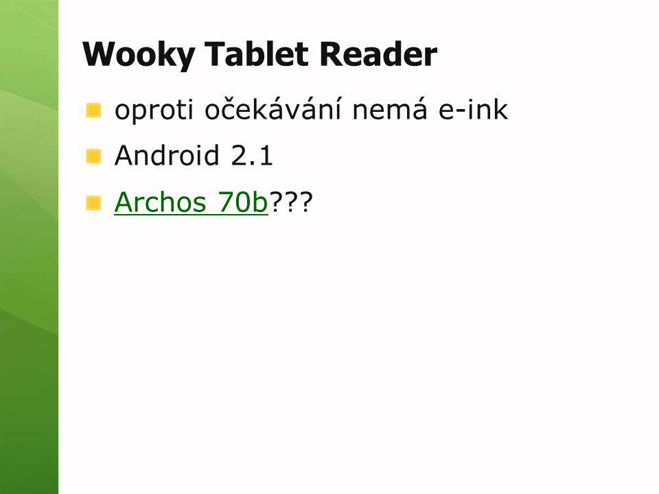 Wooky Tablet Reader oproti očekávání nemá e-ink Android 2.1 Archos 70bArchos 70b???