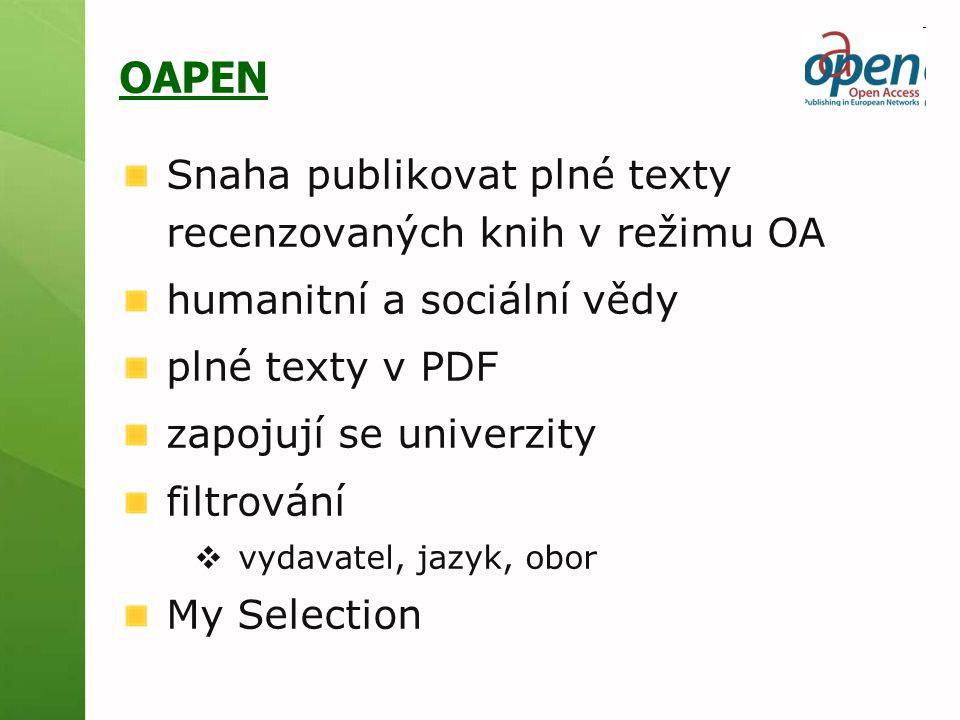 OAPEN Snaha publikovat plné texty recenzovaných knih v režimu OA humanitní a sociální vědy plné texty v PDF zapojují se univerzity filtrování  vydava