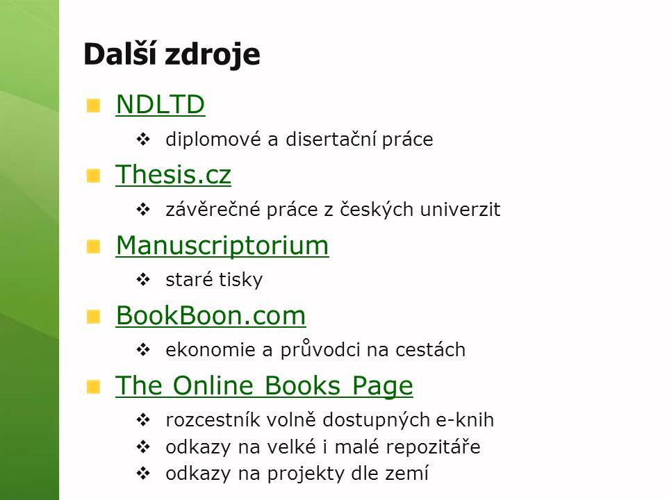 Další zdroje NDLTD  diplomové a disertační práce Thesis.cz  závěrečné práce z českých univerzit Manuscriptorium  staré tisky BookBoon.com  ekonomi