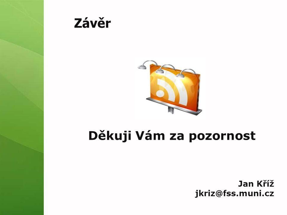 Závěr Děkuji Vám za pozornost Jan Kříž jkriz@fss.muni.cz