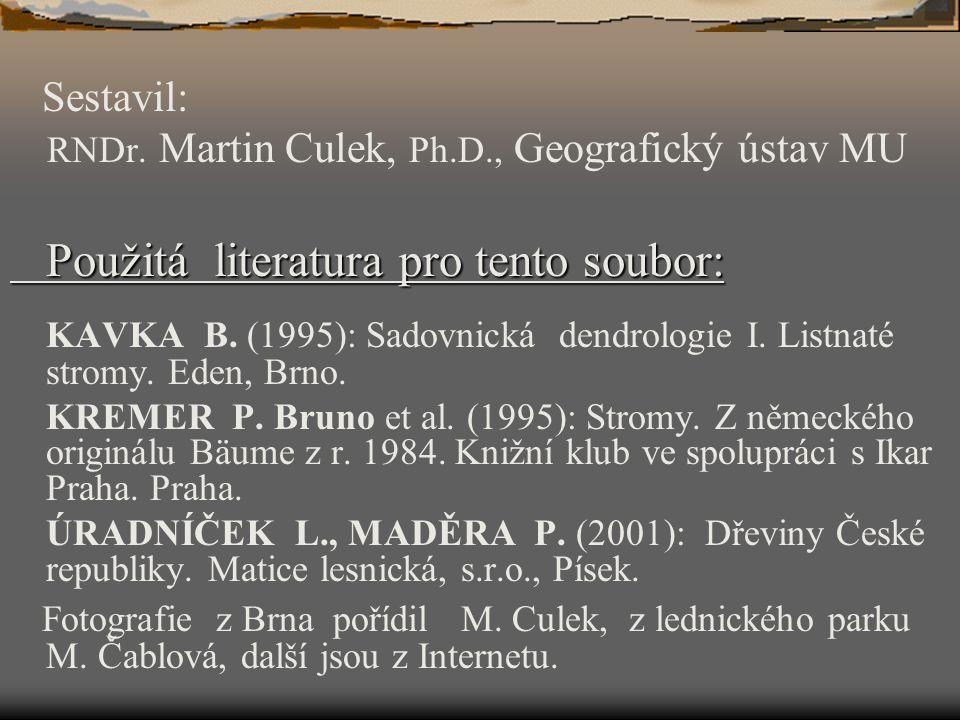 Sestavil: RNDr. Martin Culek, Ph.D., Geografický ústav MU Použitá literatura pro tento soubor: KAVKA B. (1995): Sadovnická dendrologie I. Listnaté str