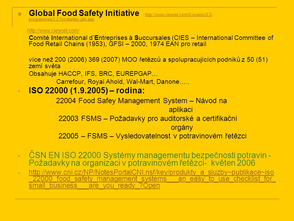 Global Food Safety Initiative http://www.ciesnet.com/2-wwedo/2.2- programmes/2.2.foodsafety.gfsi.asp http://www.ciesnet.com/2-wwedo/2.2- programmes/2.