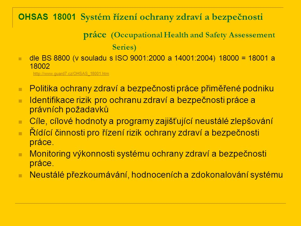 OHSAS 18001 Systém řízení ochrany zdraví a bezpečnosti práce (Occupational Health and Safety Assessement Series) dle BS 8800 (v souladu s ISO 9001:200