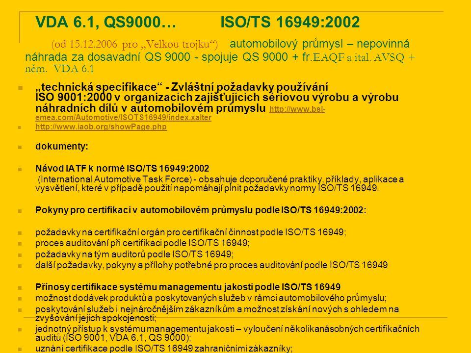 """VDA 6.1, QS9000… ISO/TS 16949:2002 (od 15.12.2006 pro """"Velkou trojku"""") automobilový průmysl – nepovinná náhrada za dosavadní QS 9000 - spojuje QS 9000"""