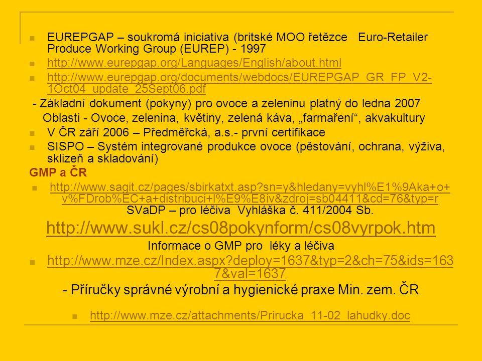 EUREPGAP – soukromá iniciativa (britské MOO řetězce Euro-Retailer Produce Working Group (EUREP) - 1997 http://www.eurepgap.org/Languages/English/about