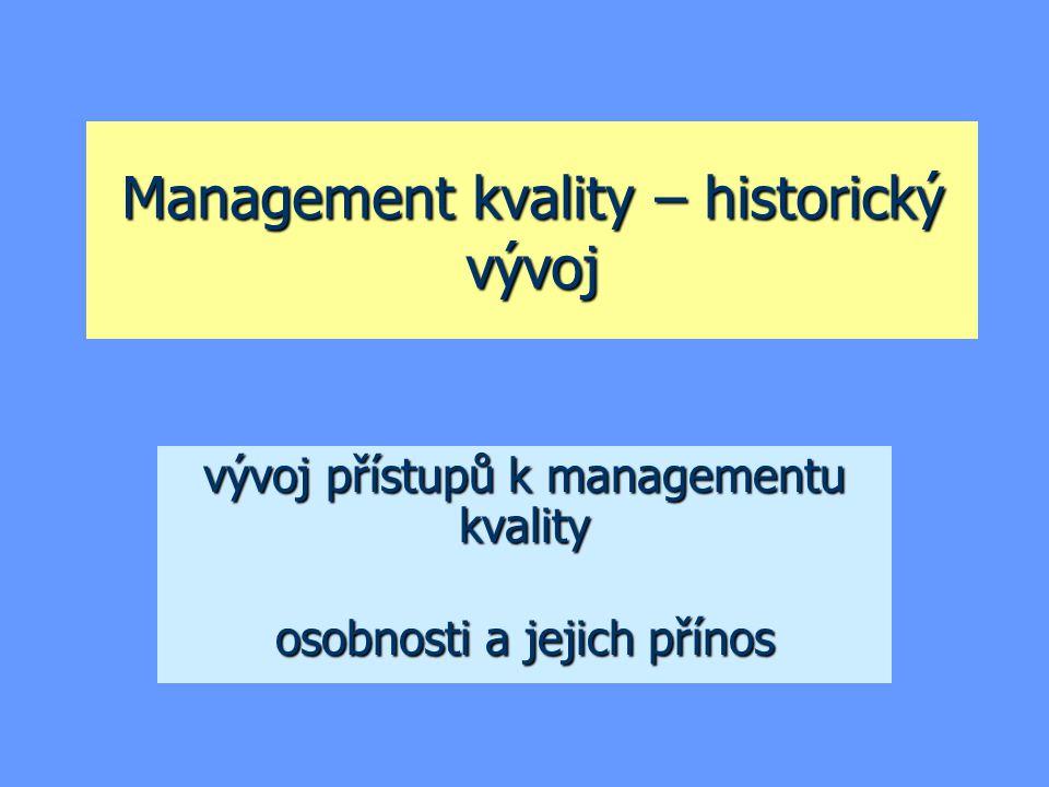 Management kvality – historický vývoj vývoj přístupů k managementu kvality osobnosti a jejich přínos