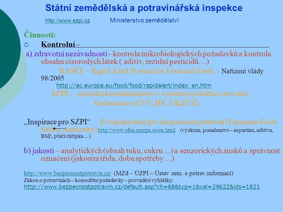  Laboratorní a) zkoušky - mikrobiologické, chemické, fyzikální a smyslové požadavky Brno – víno, GMO, chemické rozbory http://www.szpi.gov.cz/cze/cinnost/laborator/default.asp?id=54011&chapter=1&cat=2185&preview=&ts=7ec16  b) senzorické zkoušení – osoby zkoumání citlivosti chuti, iIdentifikace chutí, prahová citlivost, zkouška duo – trio, zkouška na určení chuťové paměti, zkouška na identifikaci vůní,párová porovnávací zkouška na určení intenzity vůně,pořadová zkouška na určení vzrůstající intenzity vůně, pořadová zkouška na určení vzrůstající intenzity barvy http://www.szpi.gov.cz/cze/cinnost/laborator/default.asp?id=54011&chapter=4&cat=2185&preview=&ts=10ec81 Platné metody zkoušení: http://www.szpi.gov.cz/cze/cinnost/laborator/metody_/default.asp?cat=2357&ts=4ec49 Bezpečnost, hygiena, požadavky mikrobiologické, chemické, toxikologické – prováděcí vyhlášky : http://www.bezpecnostpotravin.cz/default.asp?ids=0&ch=68&typ=1&val=29615 Mezilaboratorní porovnávání zkoušek (národní i mezinárodní)  Certifikační a) víno – víno, ovoce a zelenina – dovoz a vývoz z/do třetích zemí b) potraviny – žádost výrobce (export) http://www.szpi.gov.cz/cze/cinnost/certifikace/default.asp?cat=2186&ts=8ec34  Mezinárodní vztahy