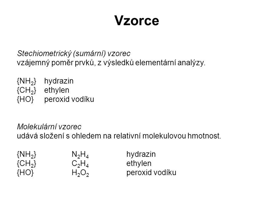 Vzorce Stechiometrický (sumární) vzorec vzájemný poměr prvků, z výsledků elementární analýzy. {NH 2 } hydrazin {CH 2 } ethylen {HO}peroxid vodíku Mole
