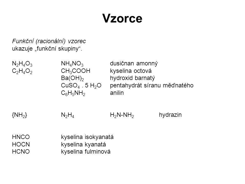 """Funkční (racionální) vzorec ukazuje """"funkční skupiny"""". N 2 H 4 O 3 NH 4 NO 3 dusičnan amonný C 2 H 4 O 2 CH 3 COOHkyselina octová Ba(OH) 2 hydroxid ba"""