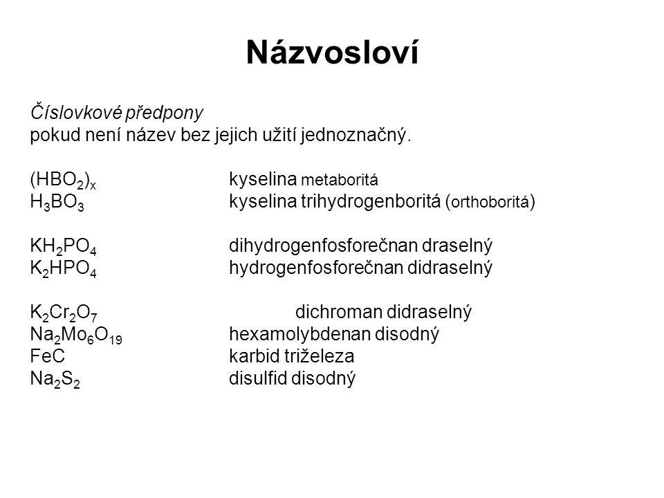 Číslovkové předpony pokud není název bez jejich užití jednoznačný. (HBO 2 ) x kyselina metaboritá H 3 BO 3 kyselina trihydrogenboritá ( orthoboritá )