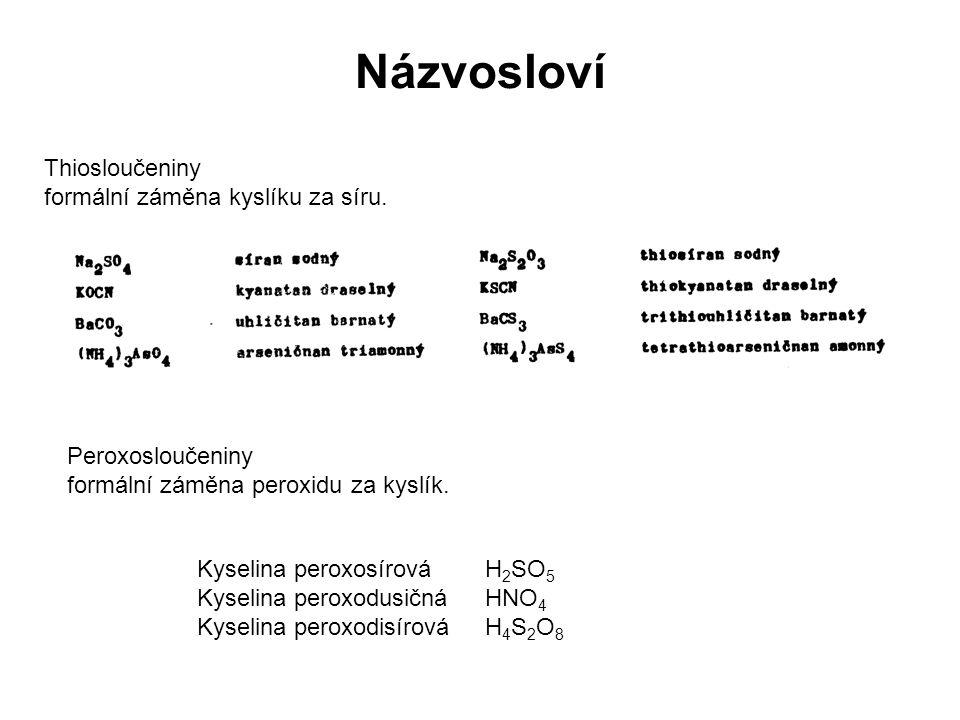 Thiosloučeniny formální záměna kyslíku za síru. Peroxosloučeniny formální záměna peroxidu za kyslík. Kyselina peroxosírová H 2 SO 5 Kyselina peroxodus