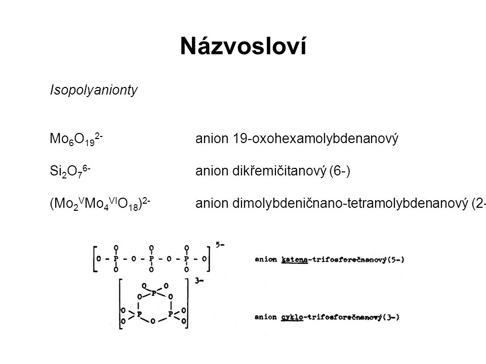 Isopolyanionty Mo 6 O 19 2- anion 19-oxohexamolybdenanový Si 2 O 7 6- anion dikřemičitanový (6-) (Mo 2 V Mo 4 VI O 18 ) 2- anion dimolybdeničnano-tet