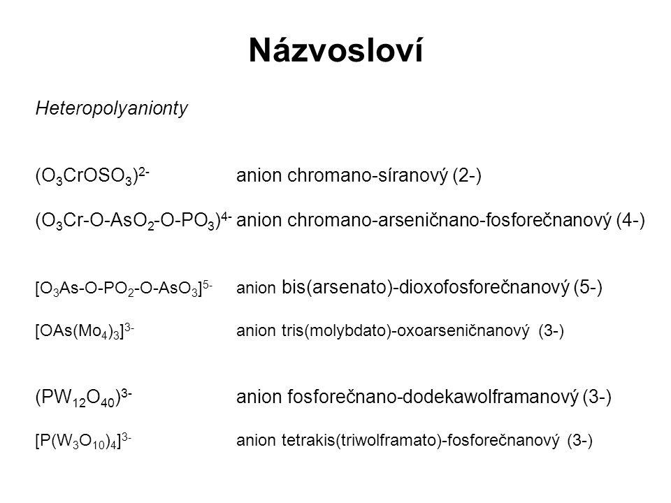 Názvosloví Heteropolyanionty (O 3 CrOSO 3 ) 2- anion chromano-síranový (2-) (O 3 Cr-O-AsO 2 -O-PO 3 ) 4- anion chromano-arseničnano-fosforečnanový (4