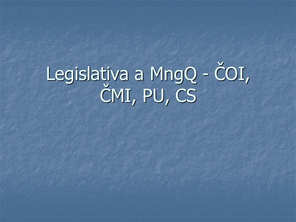 Legislativa a MngQ - ČOI, ČMI, PU, CS