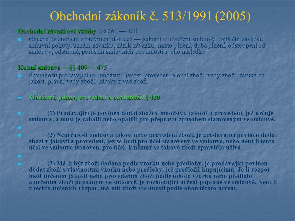 Vady zboží § 422 - 425 (1) Poruší-li prodávající povinnosti stanovené v § 420, má zboží vady.