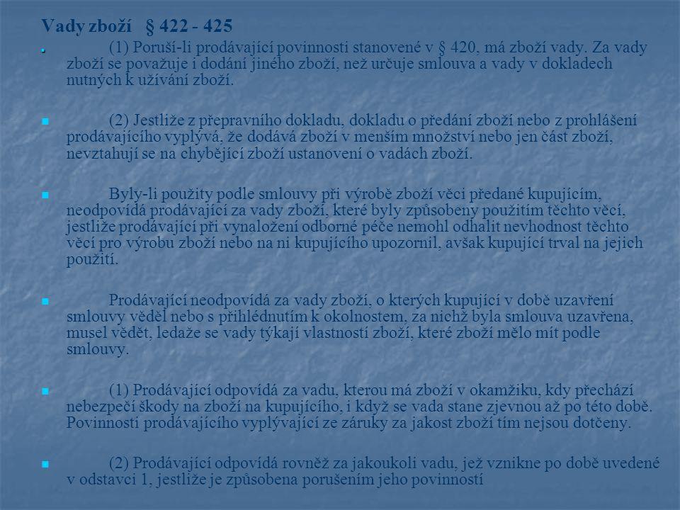 Záruka za jakost § 429 - 430 Záruka za jakost § 429 - 430 (1) Zárukou za jakost zboží přejímá prodávající písemně závazek, že dodané zboží bude po určitou dobu způsobilé pro použití ke smluvenému, jinak k obvyklému účelu, nebo že si zachová smluvené, jinak obvyklé vlastnosti.